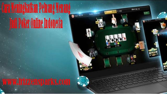 Cara Meningkatkan Peluang Menang Judi Poker Online Indonesia