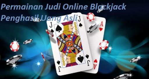 Permainan Judi Online Blackjack Penghasil Uang Asli